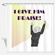 I Give Him Praise Shower Curtain