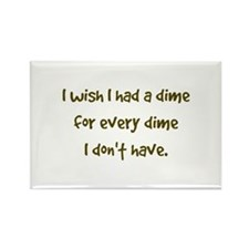 I wish I had a dime for every dime I dont have. Ma