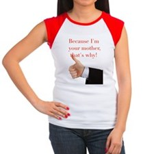 Because I'm your mother Women's Cap Sleeve T-Shirt