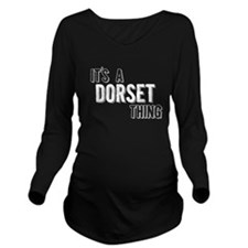 Its A Dorset Thing Long Sleeve Maternity T-Shirt