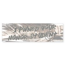 I Pwned Your Honor Student Bumper Sticker