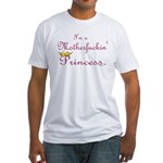 I'm a Motherfuckin Princess Fitted T-Shirt