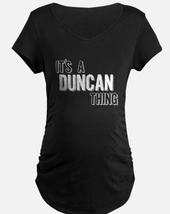 Its A Duncan Thing Maternity T-Shirt