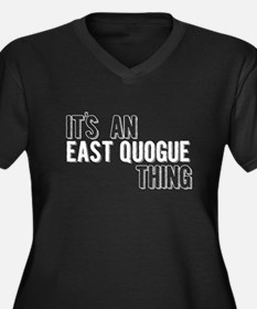 Its An East Quogue Thing Plus Size T-Shirt