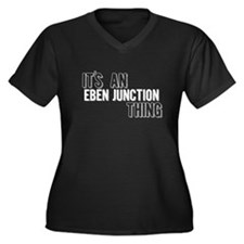 Its An Eben Junction Thing Plus Size T-Shirt