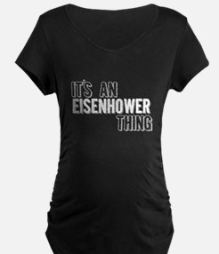 Its An Eisenhower Thing Maternity T-Shirt