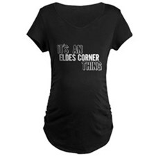Its An Eldes Corner Thing Maternity T-Shirt