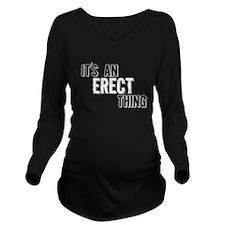 Its An Erect Thing Long Sleeve Maternity T-Shirt