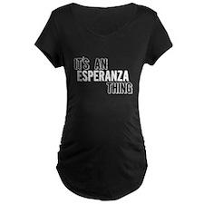 Its An Esperanza Thing Maternity T-Shirt