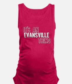 Its An Evansville Thing Maternity Tank Top