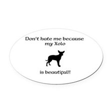Dont hate...Xolo Oval Car Magnet