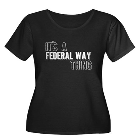 Its A Federal Way Thing Plus Size T-Shirt