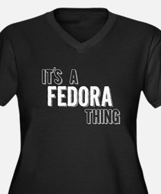 Its A Fedora Thing Plus Size T-Shirt