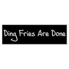 Ding Fries Are Done! Bumper Bumper Sticker