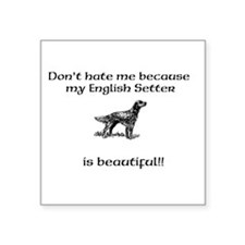 Dont hate...English Setter Sticker