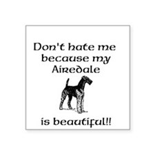Dont Hate...Airedale Sticker