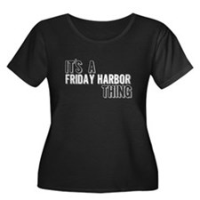 Its A Friday Harbor Thing Plus Size T-Shirt