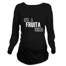 Its A Fruita Thing Long Sleeve Maternity T-Shirt