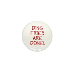 Ding Fries Are Done! Mini Button (10 pack)