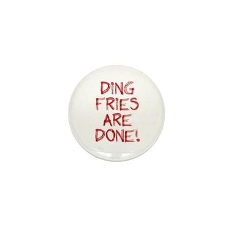 Ding Fries Are Done! Mini Button