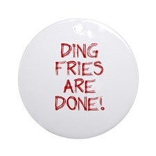 Ding Fries Are Done! Ornament (Round)