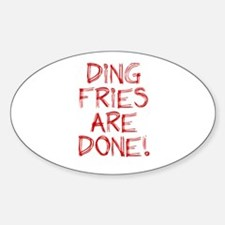 Ding Fries Are Done! Oval Decal