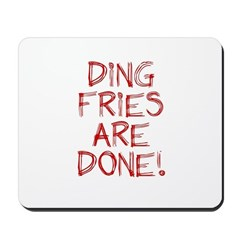 Ding Fries Are Done! Mousepad