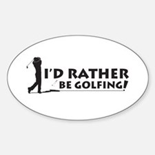 I'd rather be golfing! Oval Decal