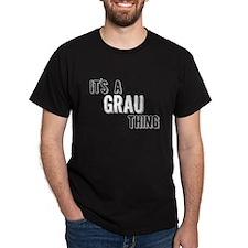 Its A Grau Thing T-Shirt