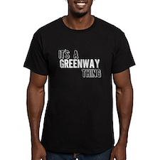 Its A Greenway Thing T-Shirt