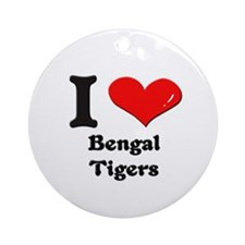 I love bengal tigers  Ornament (Round)