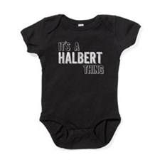 Its A Halbert Thing Baby Bodysuit