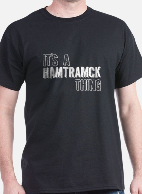 Its A Hamtramck Thing T-Shirt