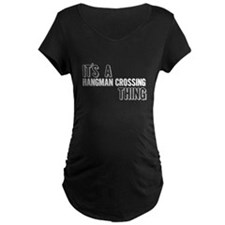 Its A Hangman Crossing Thing Maternity T-Shirt