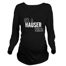 Its A Hauser Thing Long Sleeve Maternity T-Shirt