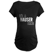 Its A Hauser Thing Maternity T-Shirt
