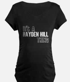 Its A Hayden Hill Thing Maternity T-Shirt