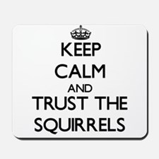 Keep calm and Trust the Squirrels Mousepad