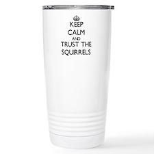 Keep calm and Trust the Squirrels Travel Mug