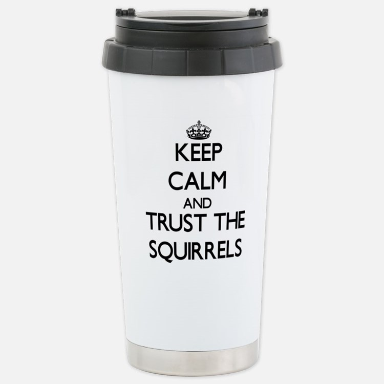 Keep calm and Trust the Squirrels Travel Mug
