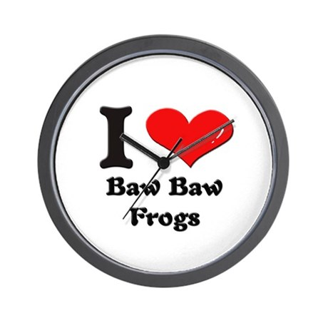 I love baw baw frogs Wall Clock