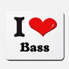 I love bass  Mousepad
