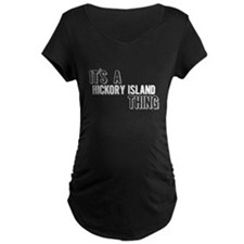 Its A Hickory Island Thing Maternity T-Shirt