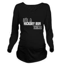 Its A Hickory Run Thing Long Sleeve Maternity T-Sh