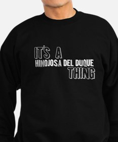 Its A Hinojosa Del Duque Thing Sweatshirt