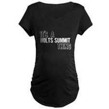Its A Holts Summit Thing Maternity T-Shirt