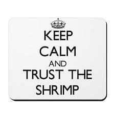 Keep calm and Trust the Shrimp Mousepad