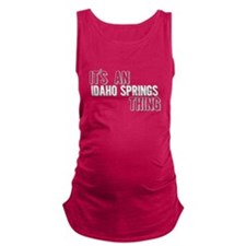 Its An Idaho Springs Thing Maternity Tank Top