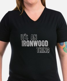Its An Ironwood Thing T-Shirt