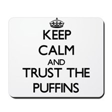 Keep calm and Trust the Puffins Mousepad